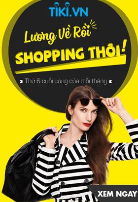 [ Tiki.vn ] Lương về rồi - Shopping thôi. Thứ 6 cuối cùng mỗi tháng. Click XEM NGAY!